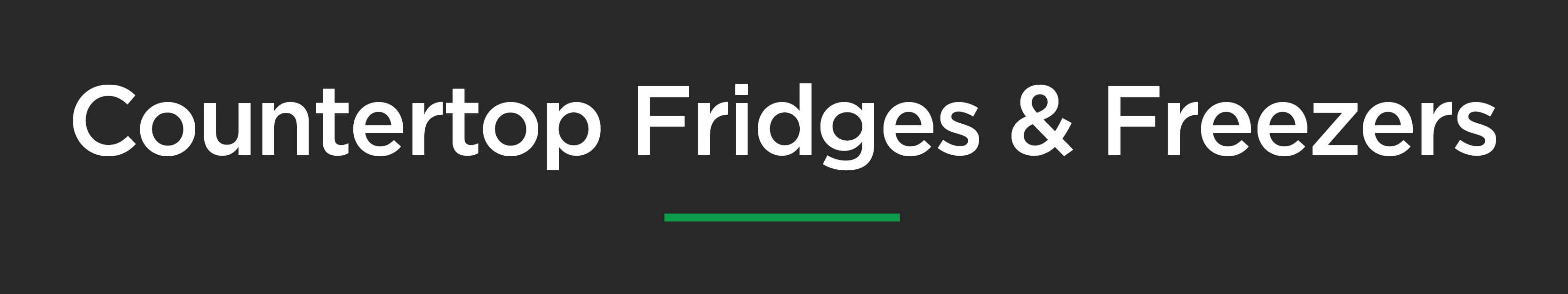 Countertop Fridges & Freezers