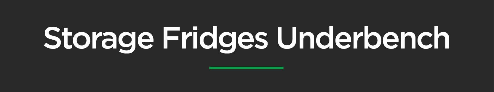 Storage Fridges - Underbench
